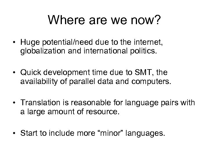 Where are we now? • Huge potential/need due to the internet, globalization and international