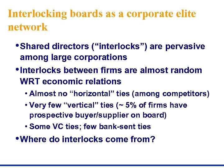 "Interlocking boards as a corporate elite network • Shared directors (""interlocks"") are pervasive among"
