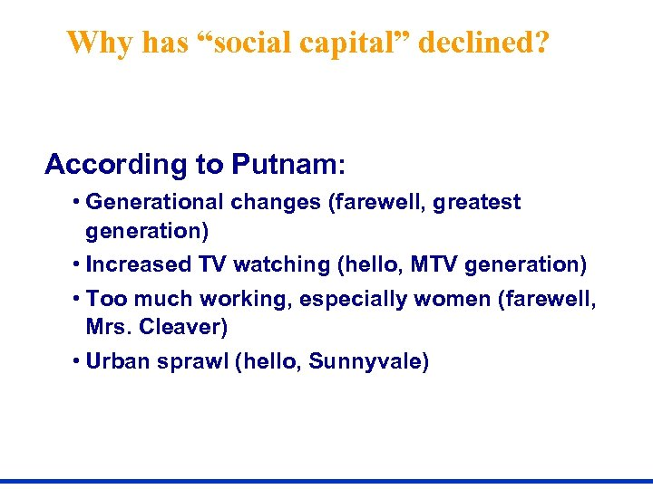 """Why has """"social capital"""" declined? According to Putnam: • Generational changes (farewell, greatest generation)"""