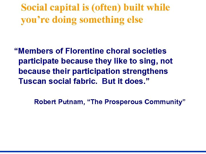 """Social capital is (often) built while you're doing something else """"Members of Florentine choral"""