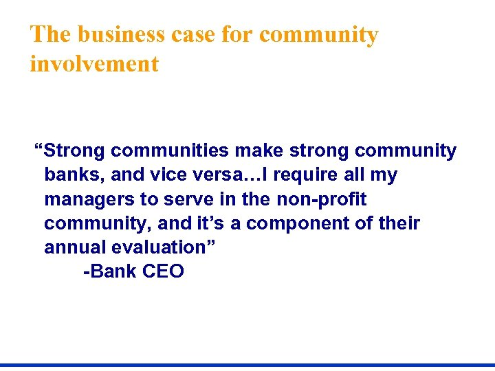 """The business case for community involvement """"Strong communities make strong community banks, and vice"""