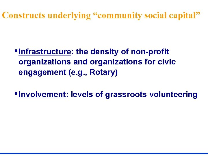 """Constructs underlying """"community social capital"""" • Infrastructure: the density of non-profit organizations and organizations"""