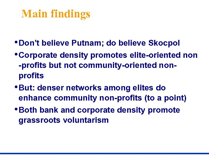 Main findings • Don't believe Putnam; do believe Skocpol • Corporate density promotes elite-oriented