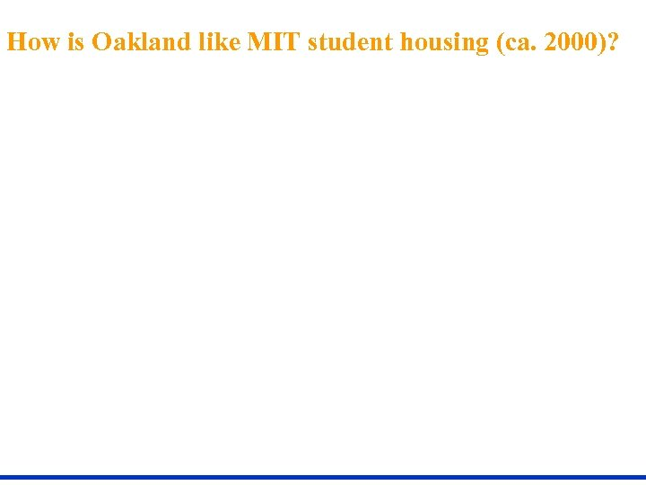 How is Oakland like MIT student housing (ca. 2000)?