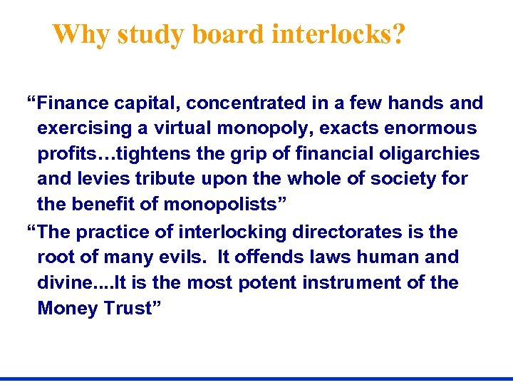 """Why study board interlocks? """"Finance capital, concentrated in a few hands and exercising a"""