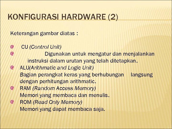 KONFIGURASI HARDWARE (2) Keterangan gambar diatas : CU (Control Unit) Digunakan untuk mengatur dan