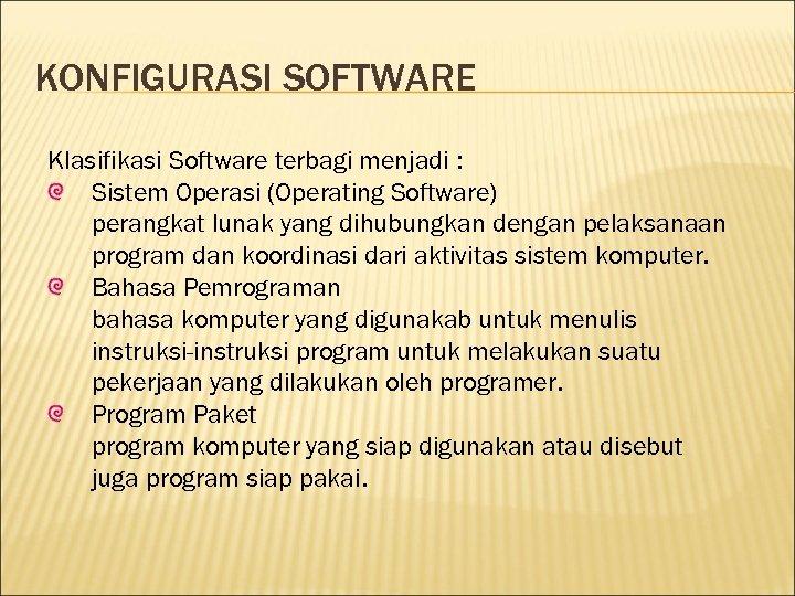 KONFIGURASI SOFTWARE Klasifikasi Software terbagi menjadi : Sistem Operasi (Operating Software) perangkat lunak yang