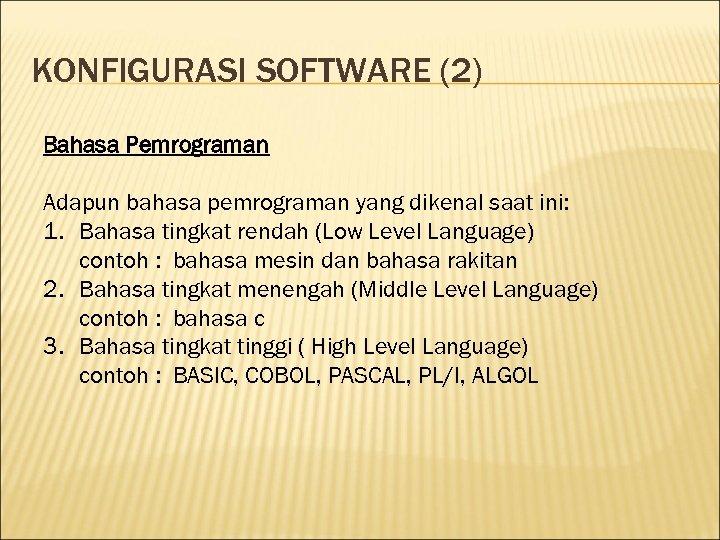 KONFIGURASI SOFTWARE (2) Bahasa Pemrograman Adapun bahasa pemrograman yang dikenal saat ini: 1. Bahasa