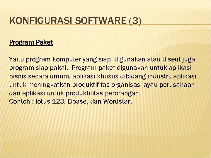 KONFIGURASI SOFTWARE (3) Program Paket Yaitu program komputer yang siap digunakan atau diseut juga