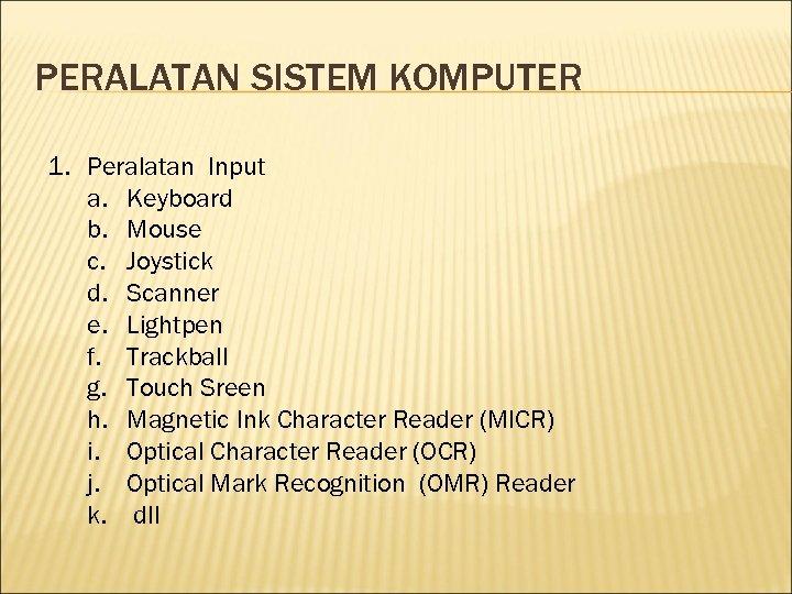 PERALATAN SISTEM KOMPUTER 1. Peralatan Input a. Keyboard b. Mouse c. Joystick d. Scanner