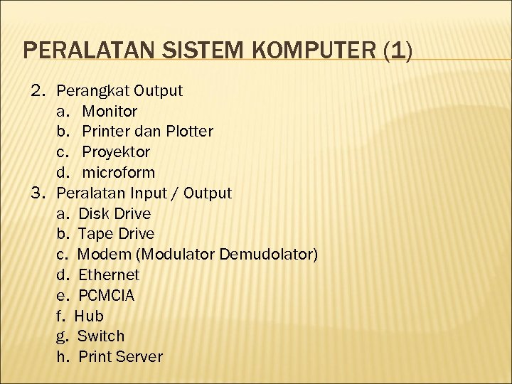 PERALATAN SISTEM KOMPUTER (1) 2. Perangkat Output a. Monitor b. Printer dan Plotter c.