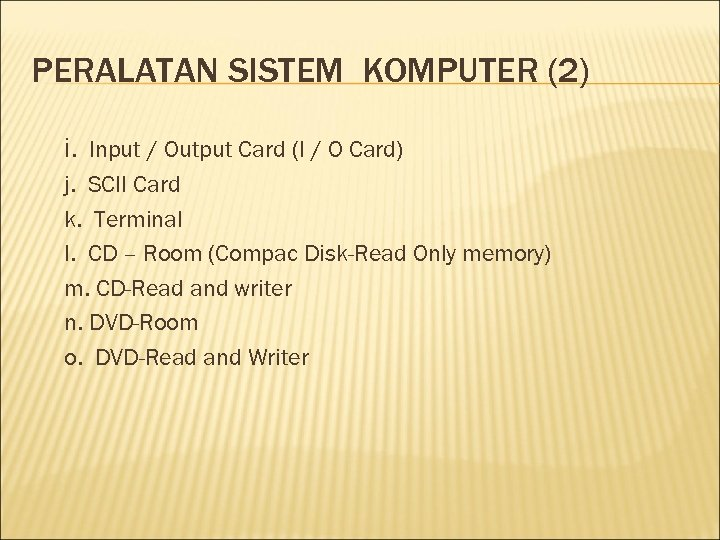 PERALATAN SISTEM KOMPUTER (2) i. Input / Output Card (I / O Card) j.