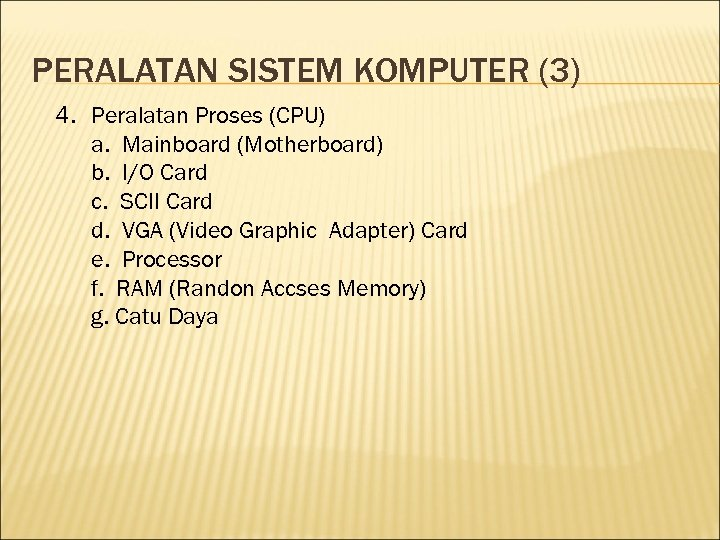 PERALATAN SISTEM KOMPUTER (3) 4. Peralatan Proses (CPU) a. Mainboard (Motherboard) b. I/O Card