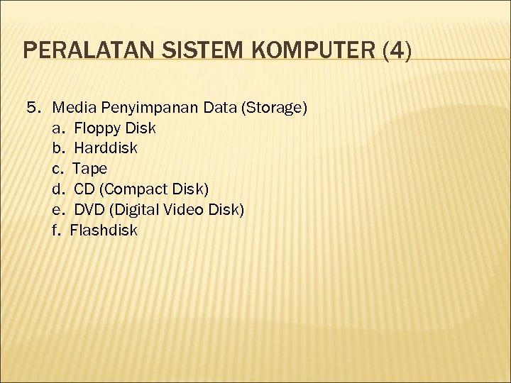 PERALATAN SISTEM KOMPUTER (4) 5. Media Penyimpanan Data (Storage) a. Floppy Disk b. Harddisk