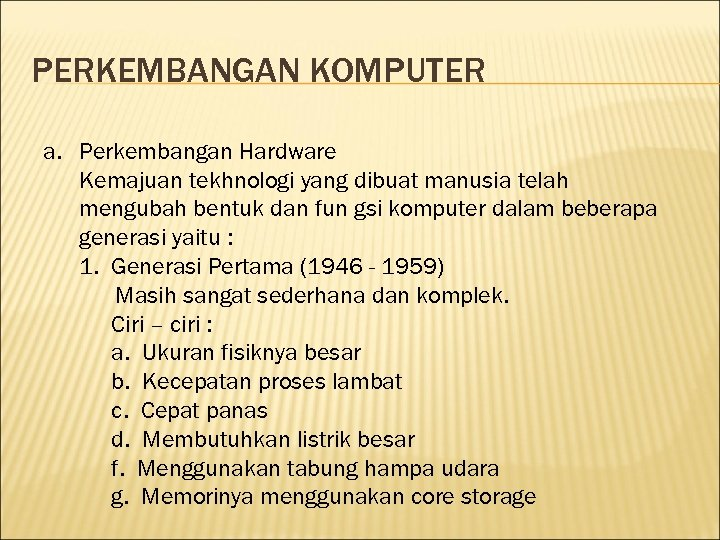 PERKEMBANGAN KOMPUTER a. Perkembangan Hardware Kemajuan tekhnologi yang dibuat manusia telah mengubah bentuk dan
