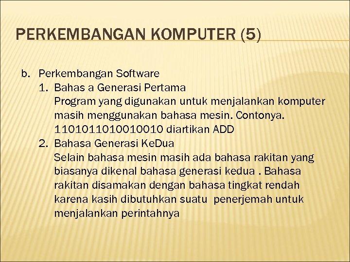 PERKEMBANGAN KOMPUTER (5) b. Perkembangan Software 1. Bahas a Generasi Pertama Program yang digunakan