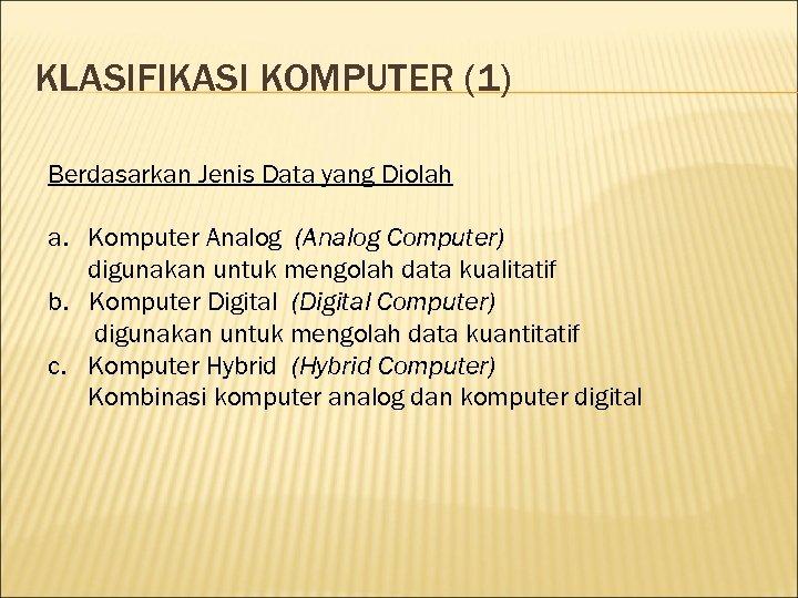 KLASIFIKASI KOMPUTER (1) Berdasarkan Jenis Data yang Diolah a. Komputer Analog (Analog Computer) digunakan