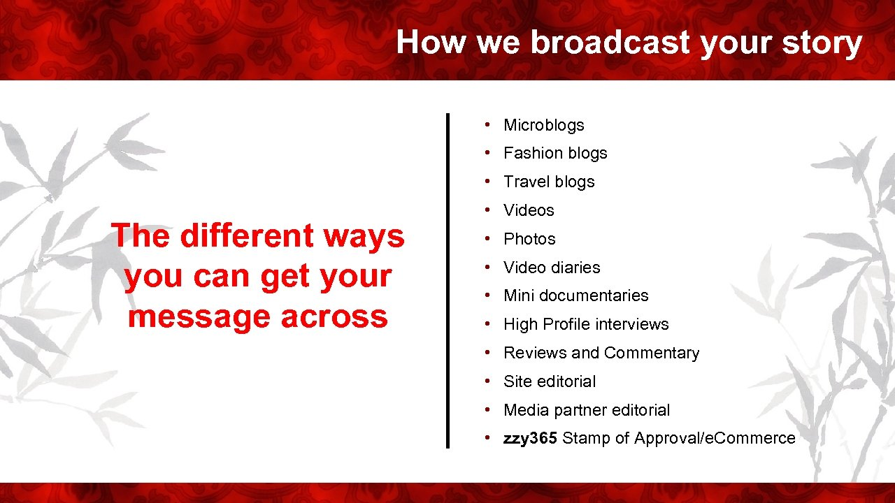 How we broadcast your story • Microblogs • Fashion blogs • Travel blogs The
