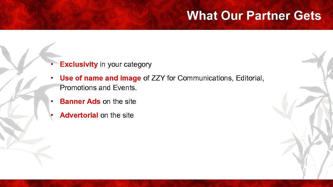 What Our Partner Gets • Exclusivity in your category • Use of name and