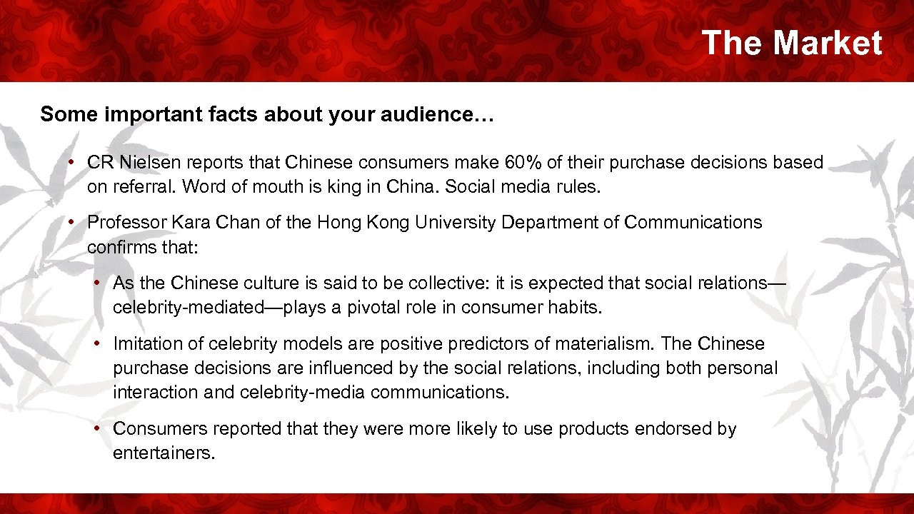 The Market Some important facts about your audience… • CR Nielsen reports that Chinese