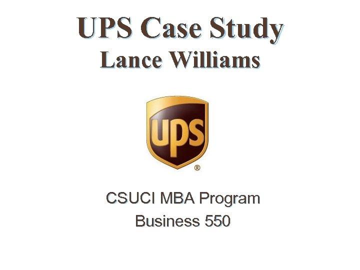 UPS Case Study Lance Williams CSUCI MBA Program Business 550