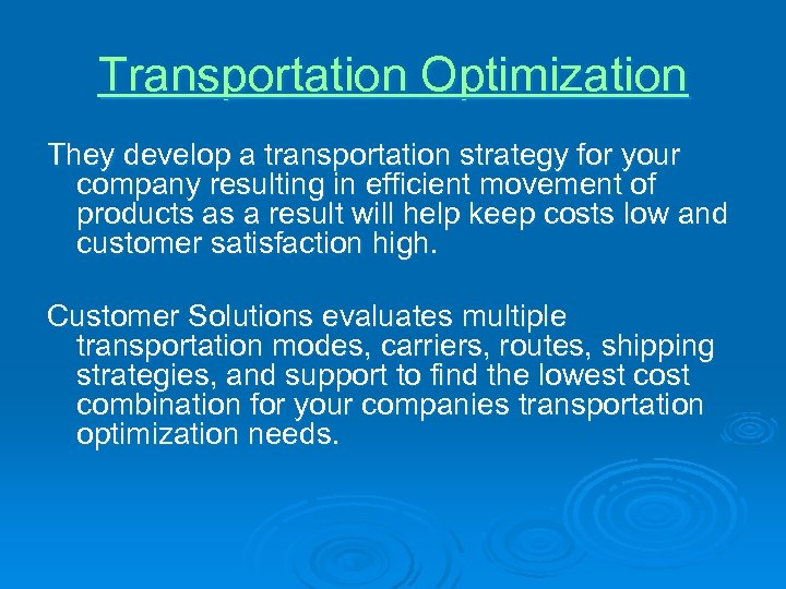 Transportation Optimization They develop a transportation strategy for your company resulting in efficient movement