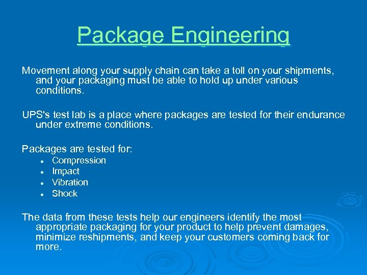 Package Engineering Movement along your supply chain can take a toll on your shipments,