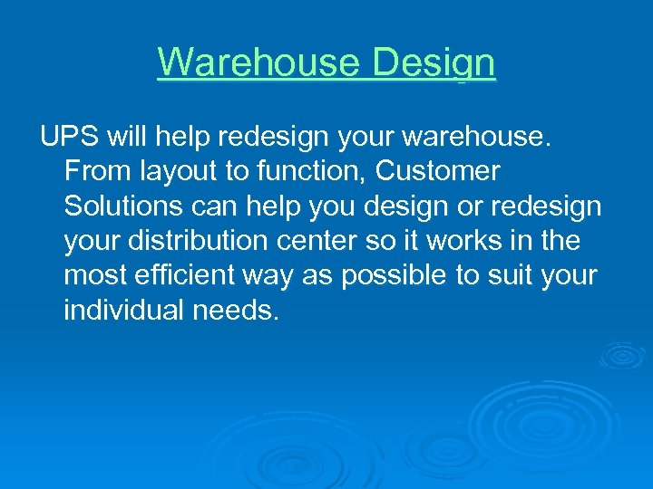 Warehouse Design UPS will help redesign your warehouse. From layout to function, Customer Solutions