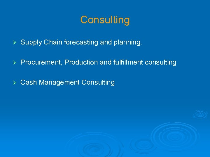 Consulting Ø Supply Chain forecasting and planning. Ø Procurement, Production and fulfillment consulting Ø