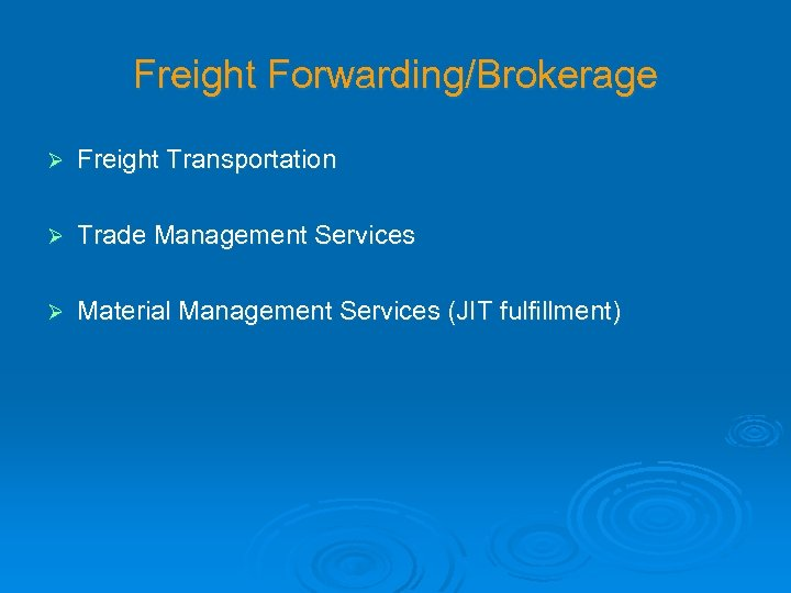 Freight Forwarding/Brokerage Ø Freight Transportation Ø Trade Management Services Ø Material Management Services (JIT