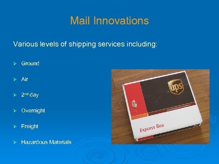 Mail Innovations Various levels of shipping services including: Ø Ground Ø Air Ø 2