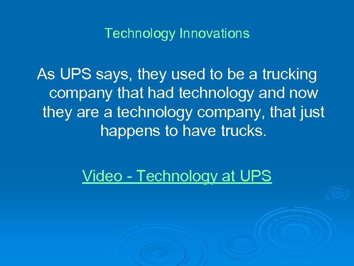 Technology Innovations As UPS says, they used to be a trucking company that had