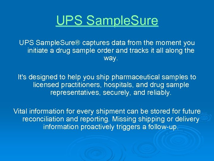 UPS Sample. Sure® captures data from the moment you initiate a drug sample order