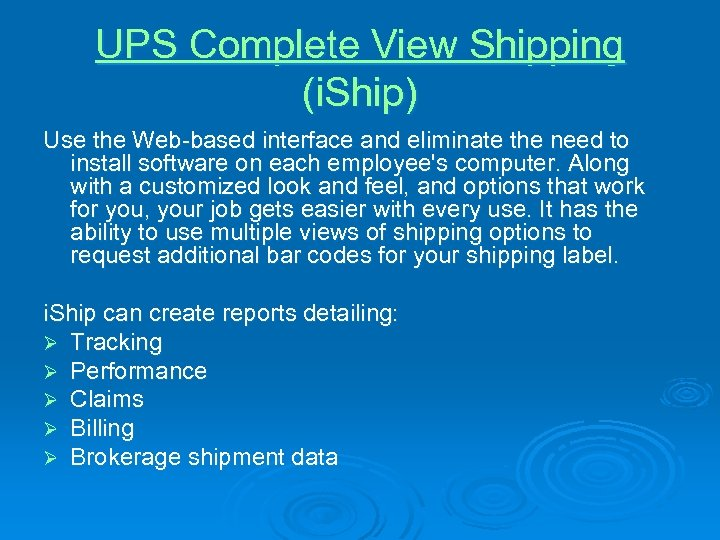 UPS Complete View Shipping (i. Ship) Use the Web-based interface and eliminate the need