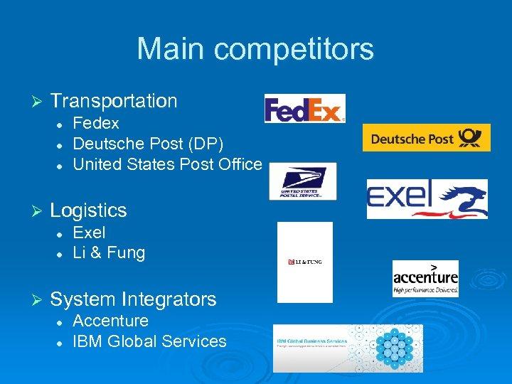 Main competitors Ø Transportation l l l Ø Logistics l l Ø Fedex Deutsche