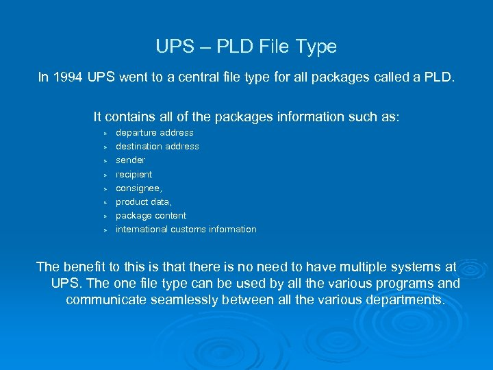 UPS – PLD File Type In 1994 UPS went to a central file type