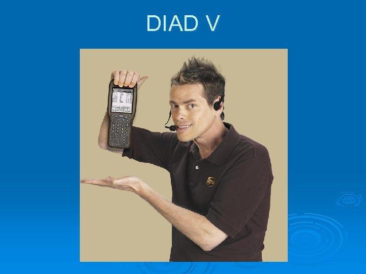 DIAD V