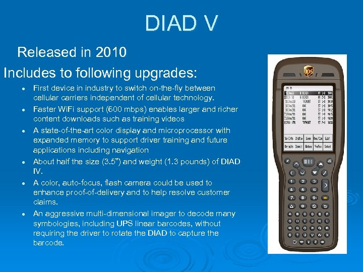 DIAD V Released in 2010 Includes to following upgrades: l l l First device