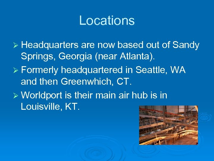Locations Ø Headquarters are now based out of Sandy Springs, Georgia (near Atlanta). Ø