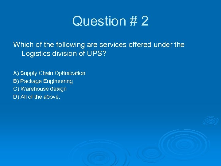 Question # 2 Which of the following are services offered under the Logistics division