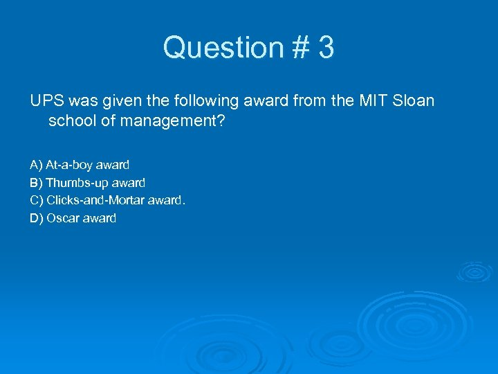 Question # 3 UPS was given the following award from the MIT Sloan school