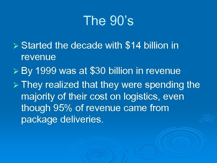 The 90's Ø Started the decade with $14 billion in revenue Ø By 1999