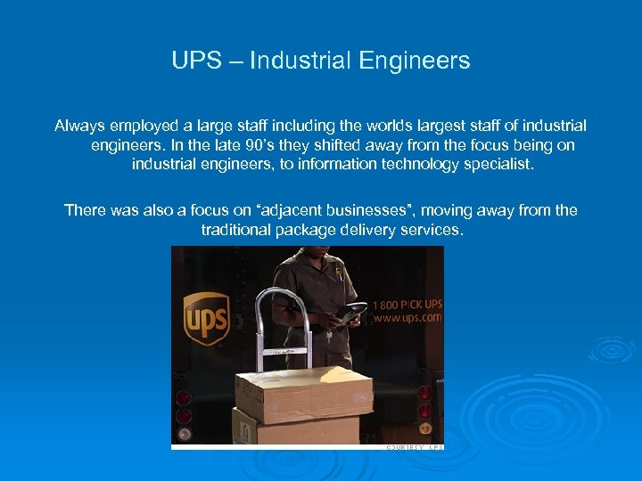 UPS – Industrial Engineers Always employed a large staff including the worlds largest staff