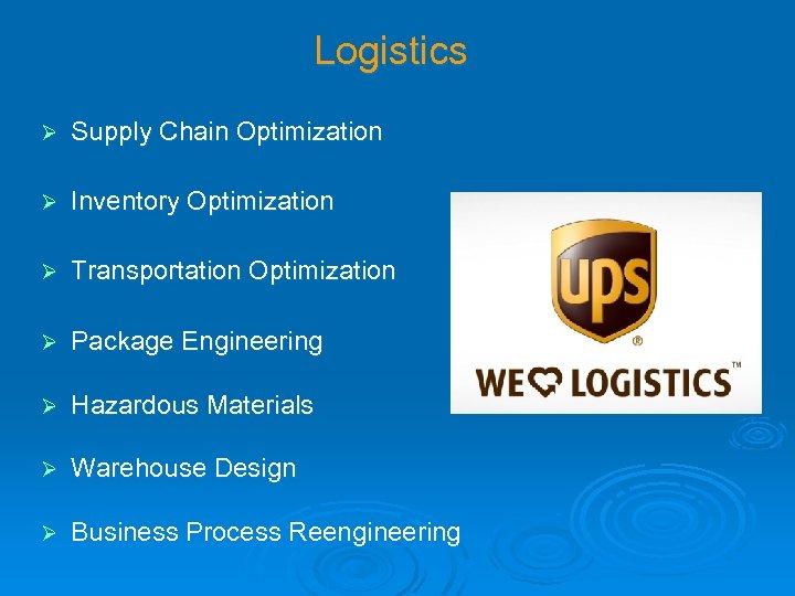 Logistics Ø Supply Chain Optimization Ø Inventory Optimization Ø Transportation Optimization Ø Package Engineering