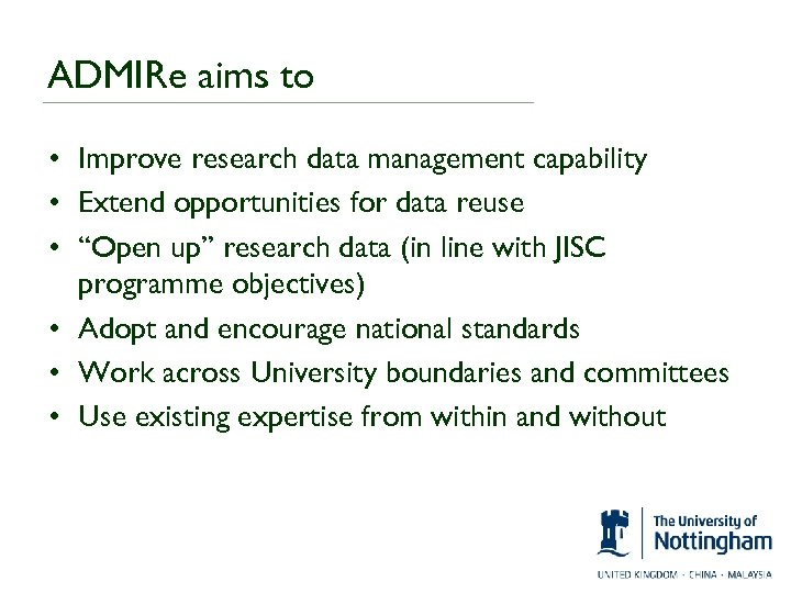 ADMIRe aims to • Improve research data management capability • Extend opportunities for data