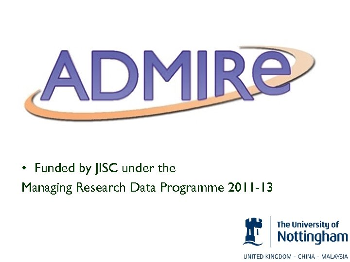 • Funded by JISC under the Managing Research Data Programme 2011 -13