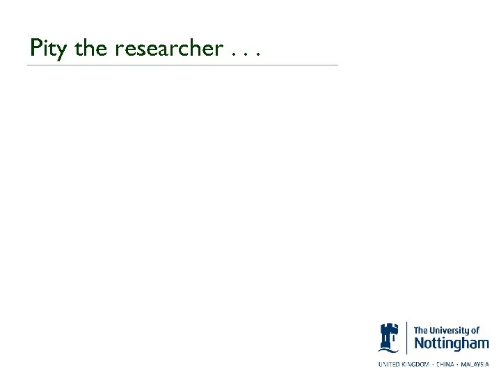 Pity the researcher. . .