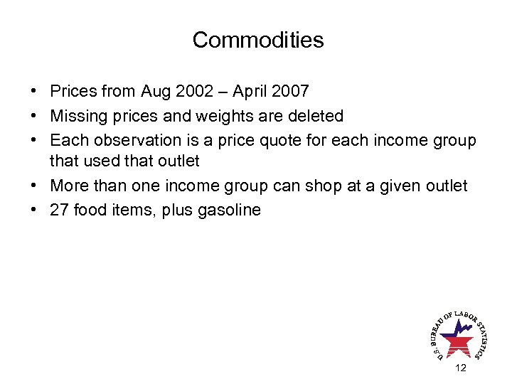 Commodities • Prices from Aug 2002 – April 2007 • Missing prices and weights