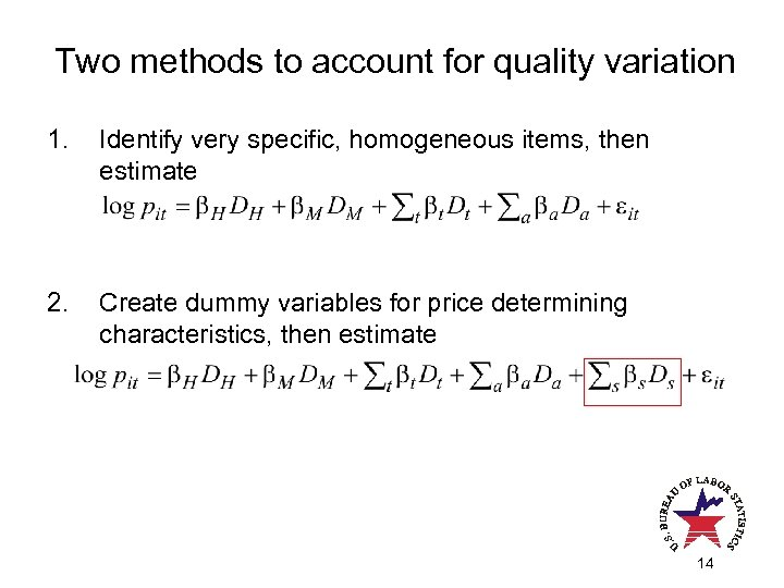Two methods to account for quality variation 1. Identify very specific, homogeneous items, then