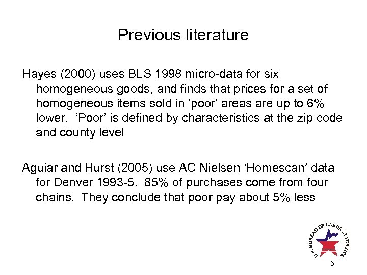 Previous literature Hayes (2000) uses BLS 1998 micro-data for six homogeneous goods, and finds